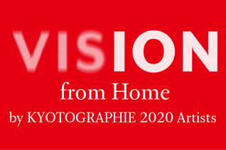 VISION from Home by KYOTOGRAPHIE 2020 Artists